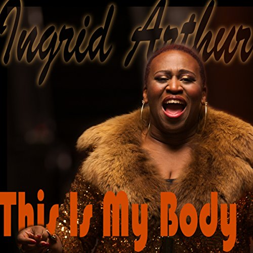 Ingrid Arthur - This Is My Body